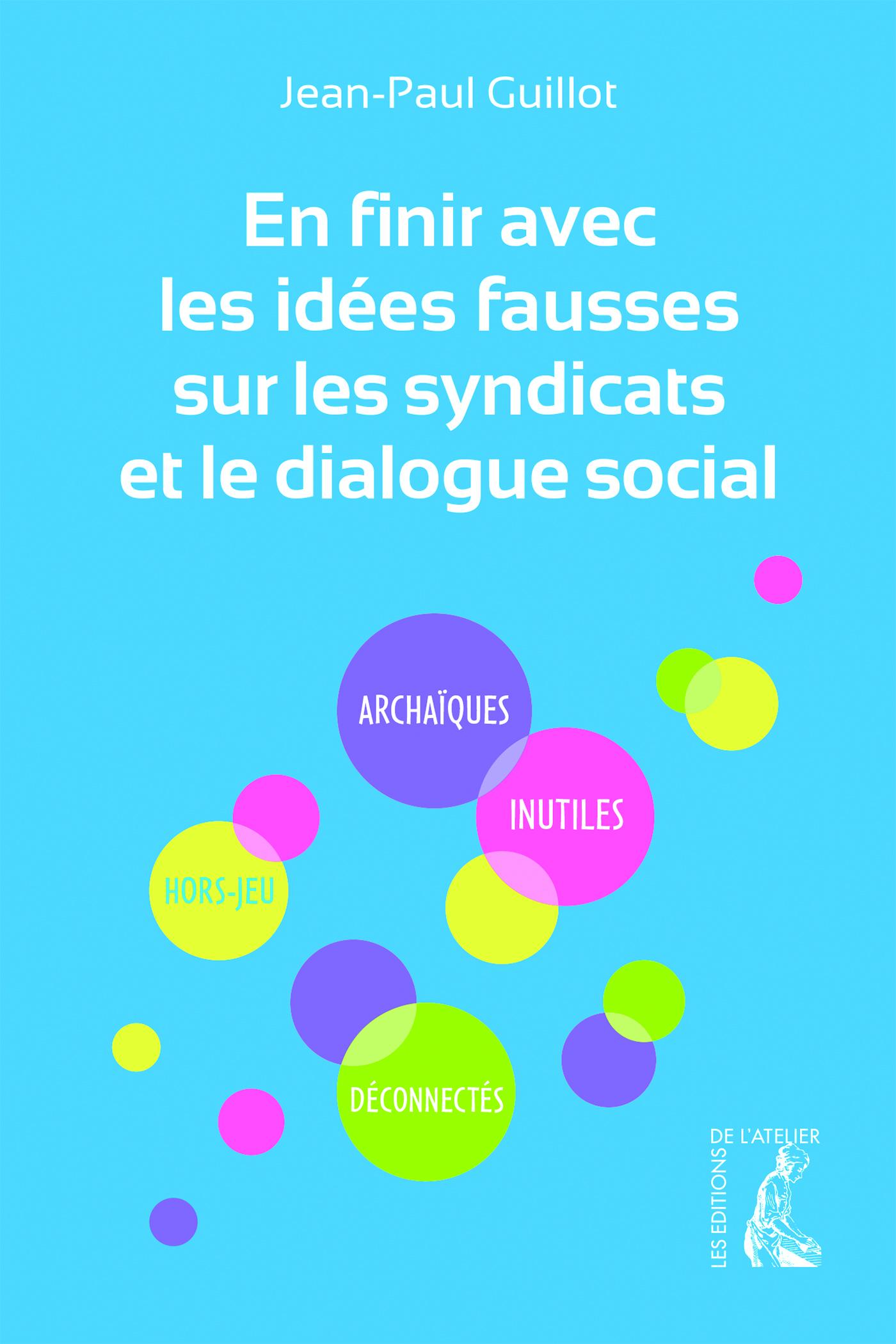 https://editionsatelier.com/boutique/travail/113-en-finir-avec-les-idees-fausses-sur-les-syndicats-et-le-dialogue-social-9782708243262.html